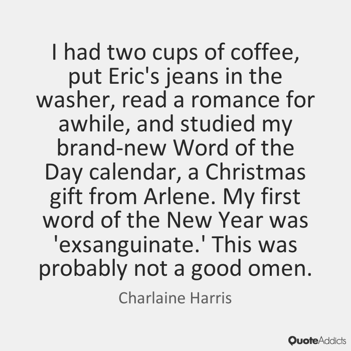 I Had Two Cups Of Coffee, Put Eric's Jea By Charlaine Harris