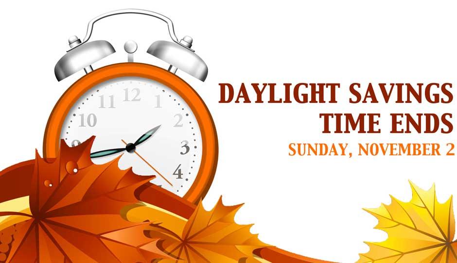 Daylight Savings Time Ends — Sunday, November 2