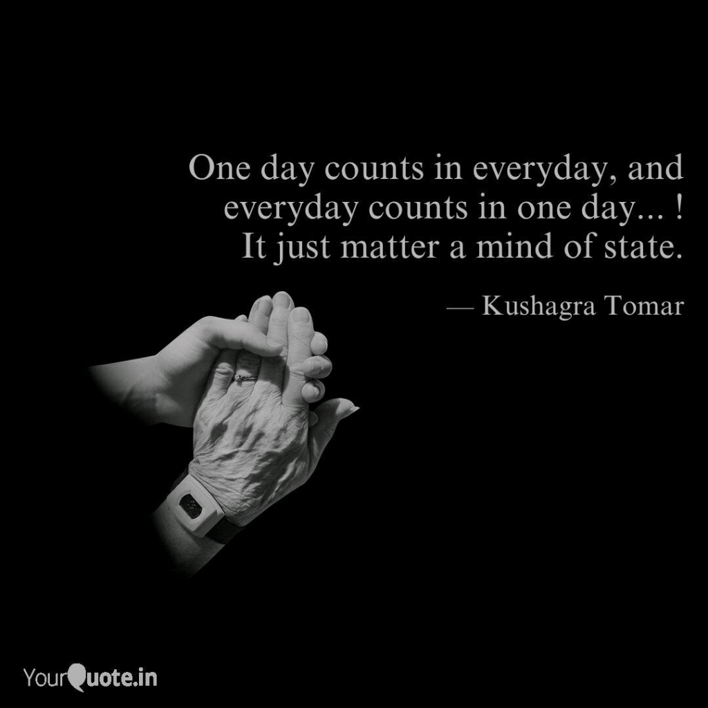One Day Counts In Everyda Quotes Writings Kushagra Everyday Counts