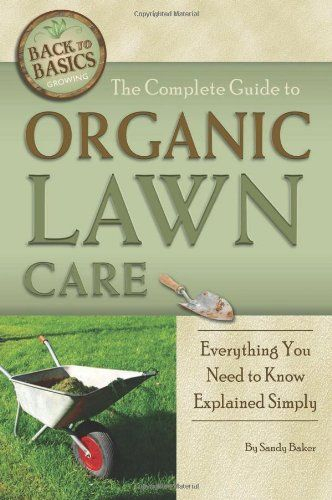 The Complete Guide To Organic Lawn Care Everything You