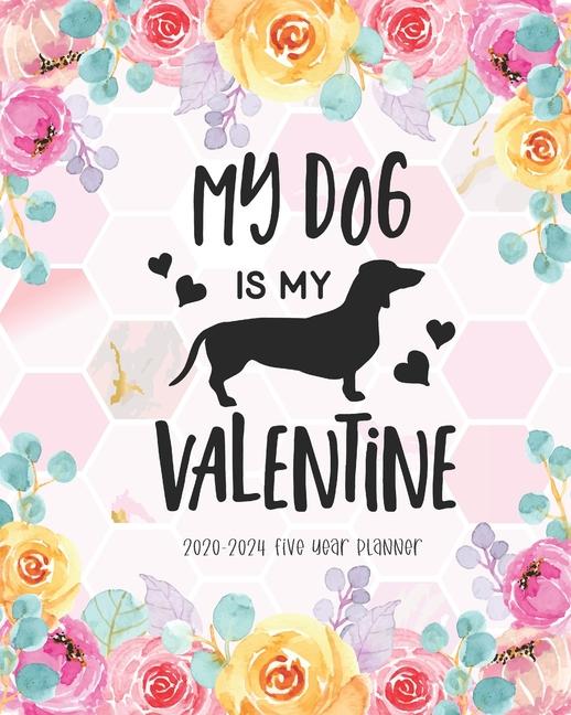 My Dog Is My Valentine 2020 2024 Five Year Planner Agenda